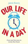 ShortBookandScribes #BookReview – Our Life in a Day by Jamie Fewery @jamiefewery @orionbooks @Tr4cyF3nt0n #BlogTour