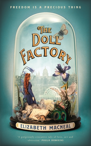 ShortBookandScribes #PublicationDay #BookReview – The Doll Factory by Elizabeth Macneal @esmacneal @picadorbooks #TheDollFactory