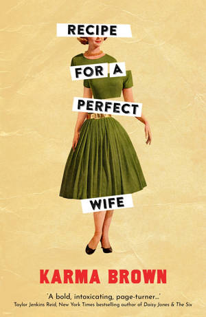 ShortBookandScribes #BookReview – Recipe for a Perfect Wife by Karma Brown @Legend_Press #BlogTour