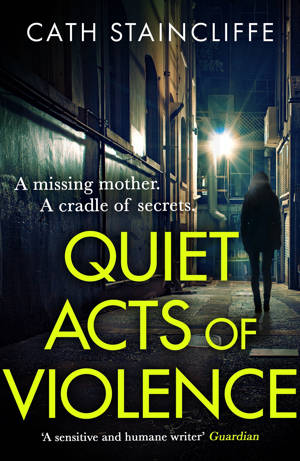 ShortBookandScribes #BlogTour #GuestPost by Cath Staincliffe, Author of Quiet Acts of Violence @CathStaincliffe