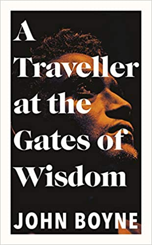 ShortBookandScribes #BookReview – A Traveller at the Gates of Wisdom by John Boyne