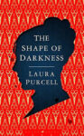ShortBookandScribes #BookReview – The Shape of Darkness by Laura Purcell