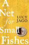 ShortBookandScribes #BookReview – A Net for Small Fishes by Lucy Jago