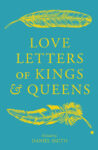 ShortBookandScribes #BookReview – Love Letters of Kings and Queens, Edited by Daniel Smith